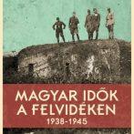 Magyar idők a Felvidéken 1938–1945