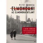 """""""Emlékmű helyett…""""- Pető Andrea Elmondani az elmondhatatlant c. könyvének ismertetője"""