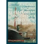 Út a világ tengereire – Fiume és a magyar kereskedelmi tengerészet története