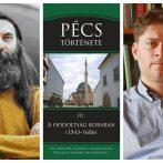 """""""Pécs török kori múltja is bizonyítja, hogy a történelmet nem nagy trendek, hanem mindennapi emberi döntések írják"""""""