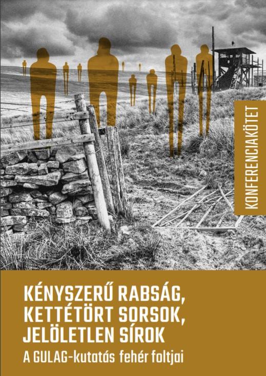 <em>Kényszerű rabság, kettétört sorsok, jelöletlen sírok. A GULAG-kutatás fehér foltjai,</em> konferenciakötet, A GULAG-okban Elpusztultak Emlékének Megörökítésére Alapítvány, Budapest, 2021, 280 old.