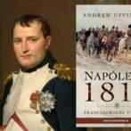 Így lett Napóleonból legenda – a császár védekező háborúja